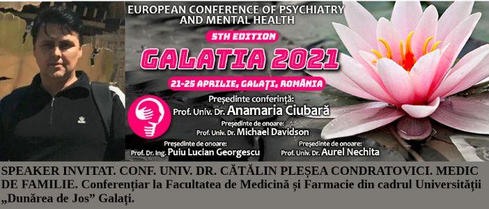 """Speaker invitat. Conf. Univ. Dr. Cătălin Pleșea Condratovici, medic de familie. Conferința Europeană de Psihiatrie și Sănătate Mintală """"Galatia 2021"""""""