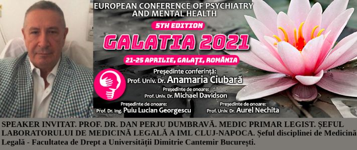"""Speaker invitat. Prof. Dr. Dan Perju Dumbravă, medic primar legist. Conferința Europeană de Psihiatrie și Sănătate Mintală """"Galatia 2021"""""""