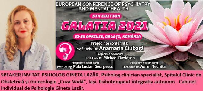"""Speaker invitat. Psiholog Gineta Lazăr. Conferința Europeană de Psihiatrie și Sănătate Mintală """"Galatia 2021"""""""