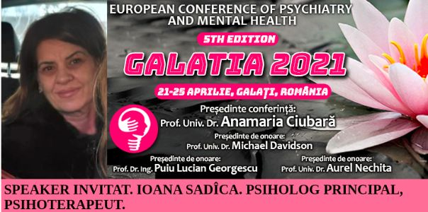 """Speaker invitat. Psiholog Ioana Sadîca. Conferința Europeană de Psihiatrie și Sănătate Mintală """"Galatia 2021"""""""
