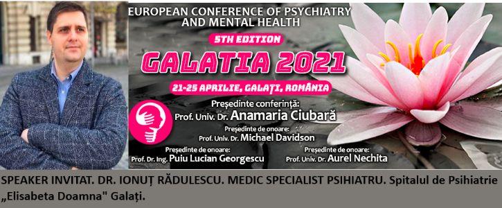 """Speaker invitat. Dr. Ionuț Rădulescu, medic specialist psihiatru. Conferința Europeană de Psihiatrie și Sănătate Mintală """"Galatia 2021"""""""