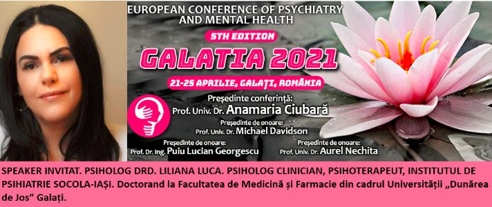 """Speaker invitat. Psiholog Drd. Liliana Luca. Conferința Europeană de Psihiatrie și Sănătate Mintală """"Galatia 2021"""""""