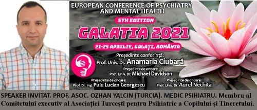 """Speaker invitat. Prof. Asoc. Ozhan Yalcin. Conferința Europeană de Psihiatrie și Sănătate Mintală """"Galatia 2021"""""""