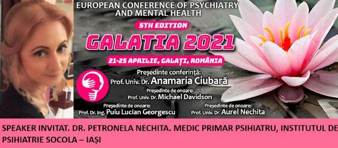 """Speaker invitat. Dr. Petronela Nechita, medic primar psihiatru. Conferința Europeană de Psihiatrie și Sănătate Mintală """"Galatia 2021"""""""