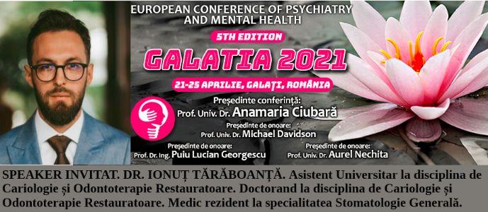 """Speaker invitat. Dr. Ionuț Tărăboanță. Conferința Europeană de Psihiatrie și Sănătate Mintală """"Galatia 2021"""""""